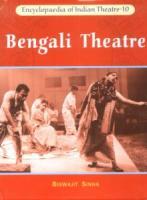 Encyclopaedia of Indian Theatre 10: Bengali Theatre: Dramatic Voyage of Delhi