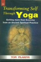 Transforming Self Through Yoga : Getting More Than Exercise from an Ancient Spiritual Practice