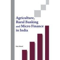 Agriculture Rural Banking and Micro Finance in India