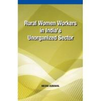 Rural Women Workers in India\'s Unorganized Sector