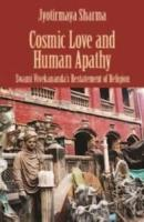 Cosmic Love and Human Apathy: Swami Vivekanands Restatement of Religion