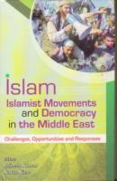 Islam Islamist Movements and Democracy in the Middle East : Challenges Opportunities and Responses