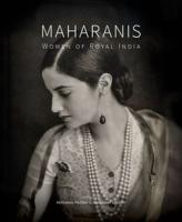Maharanis : Women of Royal India