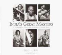India\'s Great Masters : A Photographic Journey into the Heart of Classical Music