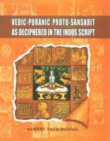 Vedic-Puranic Proto-Sanskrit As Deciphered In Indus Script