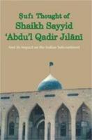 Sufi Thought Of Sheikh Sayyid \'Abdu\'l Qadir Jilani : And Its Impact On The Indian Subcontinent