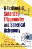 A Textbook of Spherical Trigonometry and Spherical Astronomy
