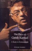 The Plays of Girish Karnad : A Study in Existentialism
