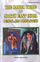 The Rabha Tribe of North East India : Bengal and Bangladesh