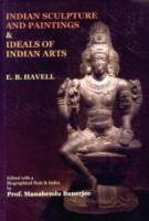 Indian Sculpture and Paintings and Ideals of Indian Arts (Two Books Combined Together)