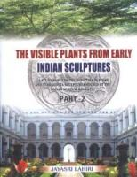 The Visible Plants from Early Indian Sculptures : A Study Based on the Depiction in Stone and Terracotta Sculptures Housed at the Indian Museum Kolkata : Parts I and II