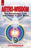 Astro-Wisdom : The Knowledge Love and Power in Your Stars