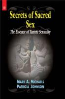 Secrets of Sacred Sex : The Essence of Tantric Sexuality