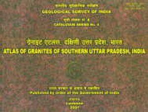 Atlas of Granites of Southern Uttar Pradesh, India/Compiled by S. Raju and S.P. Rastogi