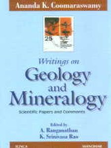 Ananda K. Coomaraswamy Writings on Geology and Mineralogy : Scientific Papers and Comments/edited by A. Ranganathan and K. Srinivasa Rao