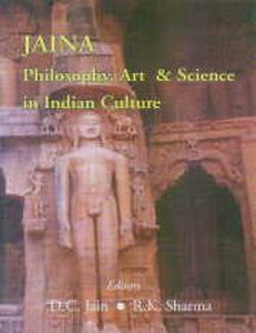 Jaina : Philosophy, Art and Science in Indian Culture/edited by D.C. Jain and R.K. Sharma