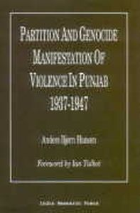 Partition and Genocide Manifestation of Violence in Punjab 1937-1947/Anders Bjorn Hansen