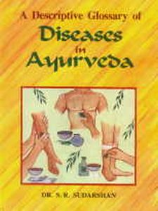 A Descriptive Glossary of Diseases in Ayurveda/S.R. Sudarshan