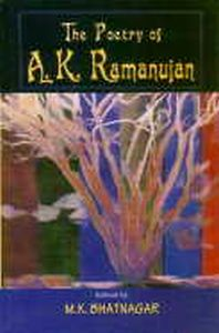 The Poetry of A.K. Ramanujan/edited by M.K. Bhatnagar