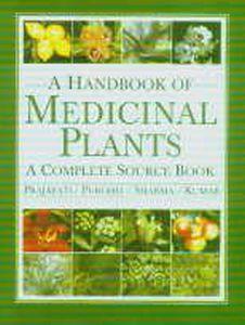 A Handbook of Medicinal Plants : A Complete Source Book/Narayan Das Prajapati, S.S. Purohit, Arun K. Sharma and Tarun Kumar