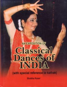 An Exposition of Classical Dances of India : With Special Reference to Kathak