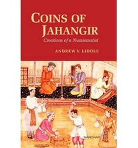 Coins of Jahangir : Creations of a Numismatist