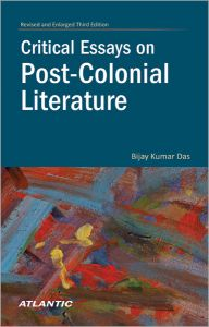 Critical Essays on Post-Colonial Literature/Bijay Kumar Das