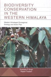 Biodiversity Conservation in the Western Himalaya : Western Himalayan Ecoregional Strategy and Action Plan