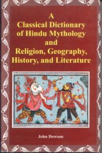 A Classical Dictionary of Hindu Mythology and Religion Geography History and Literature