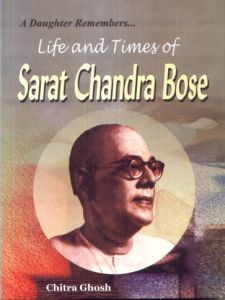 A Daughter Remembers : Life and Times of Sarat Chandra Bose
