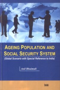 Ageing Population and Social Security System : Global Scenario With Special Reference to India