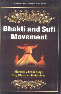 evolution of bhakti movement in india Notes history cultural developments in medieval india 141 sufism ' sufism' is a term used to refer to mystical religious ideas in islam it had evolved  into.
