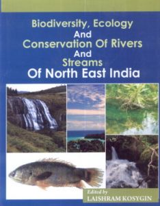 Biodiversity Ecology and Conservation of Rivers and Streams of North East India
