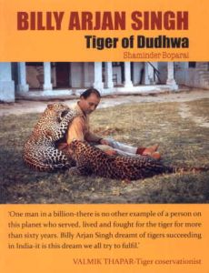Billy Arjan Singh : Tiger of Dudhwa