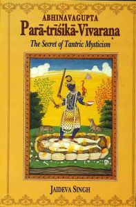Para-trisika-Vivarana of Abhinavagupta : The Secret of Tantric Mysticism