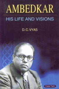 Ambedkar : His Life and Visions