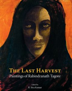 The Last Harvest : Paintings of Rabindranath Tagore