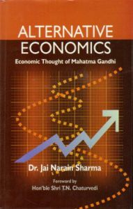 Alternative Economics : Economic Thought of Mahatma Gandhi