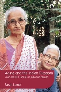 Aging and the Indian Diaspora : Cosmopolitan Families in India and Abroad