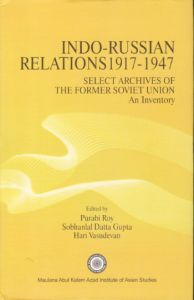 Indo Russian Relations 1917-1947 : Select Archives of the Former Soviet Union an Inventory