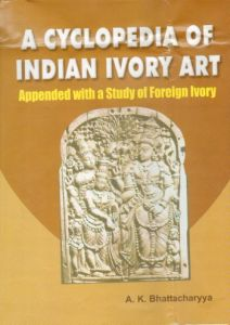 A Cyclopedia of Indian Ivory Art : Appended with a Study of Foreign Ivory