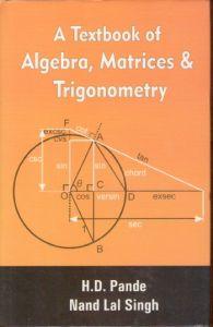 A Textbook of Algebra Matrices and Trigonometry