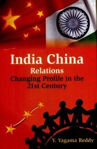 India China Relations: Changing Profile in the 21st Century