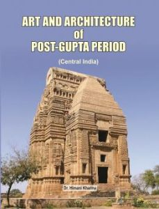 Art and Architecture of Post Gupta Period : Central India