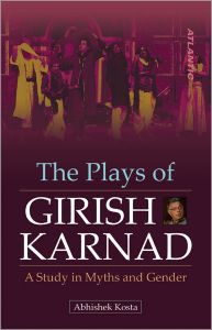 The Plays of Girish Karnad : A Study in Myths and Gender