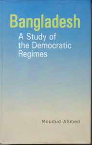 Bangladesh : A Study of the Democratic Regimes