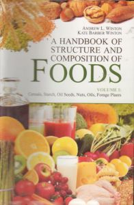 A Handbook of Structure and Composition of Foods : Vol. 1: Cereals Starch Oil Seeds Nuts Oils Forage Plants