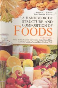 A Handbook of Structure and Composition of Foods : Vol. III: Milk Butter Cheese Ice Cream Eggs Meat Meat Extracts Gelatin Animal Fats Poultry Fish