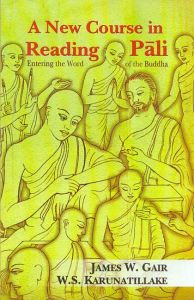 A New Course in Reading Pali : Entering the Word of the Buddha