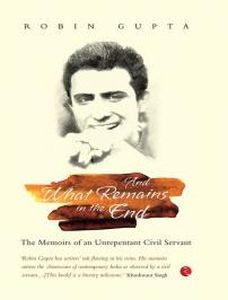 And What Remains in the End: The Memoirs of an Unrepentant Civil Servant